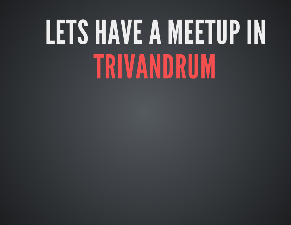 LETS HAVE A MEETUP IN TRIVANDRUM