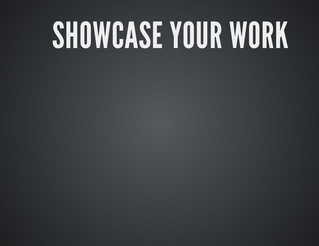 SHOWCASE YOUR WORK