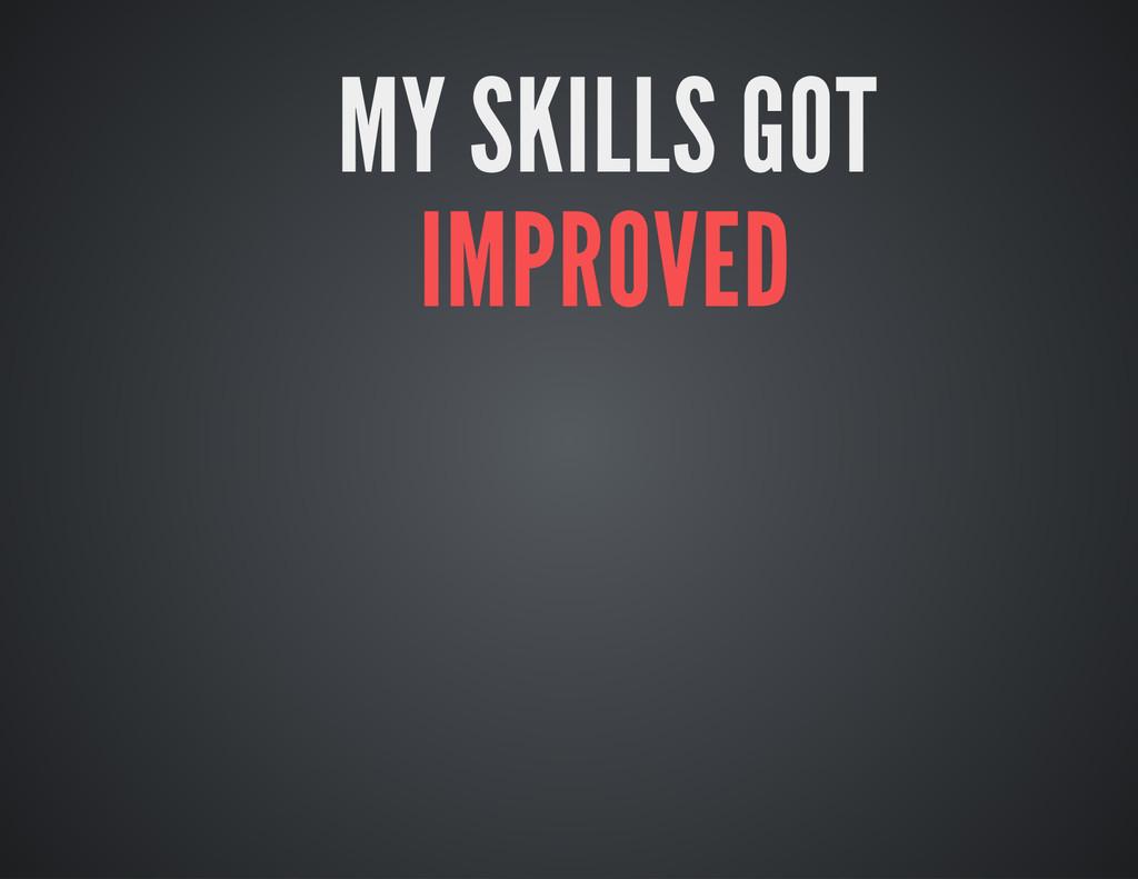 MY SKILLS GOT IMPROVED