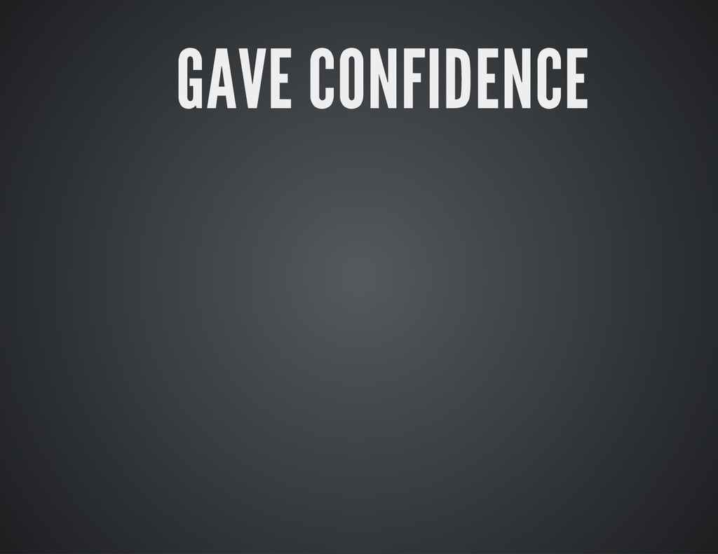 GAVE CONFIDENCE