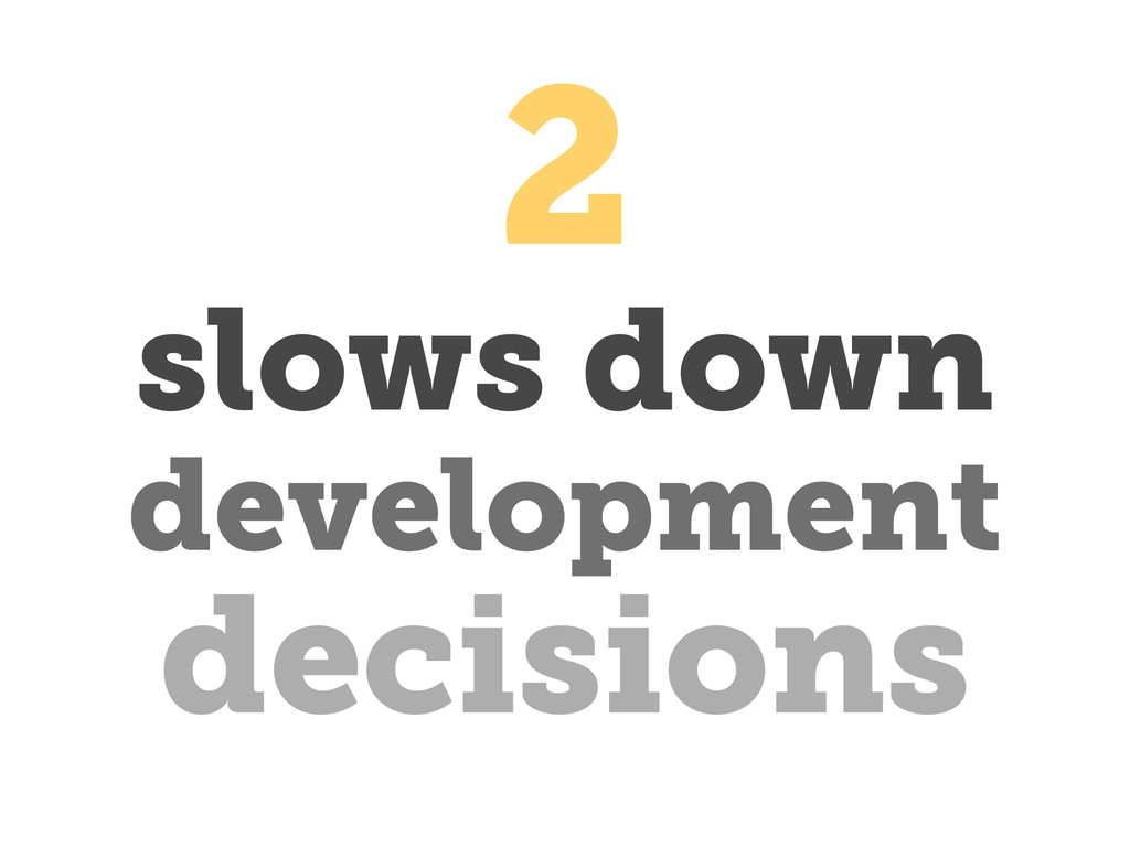 slows down decisions development 2