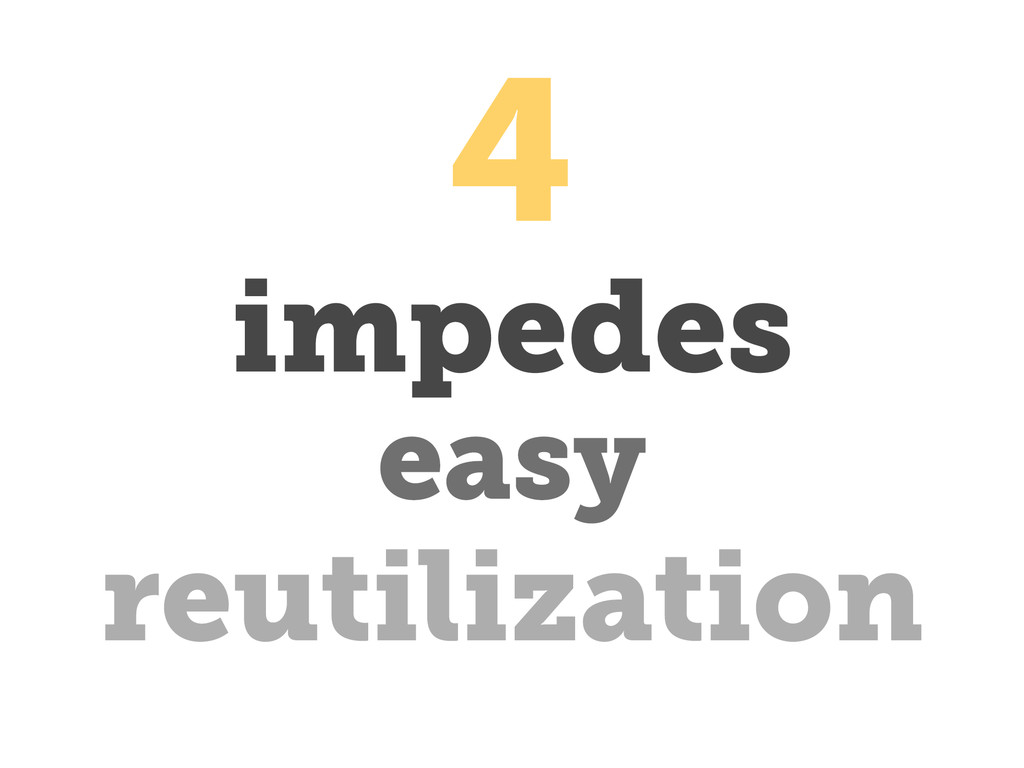 impedes reutilization easy 4