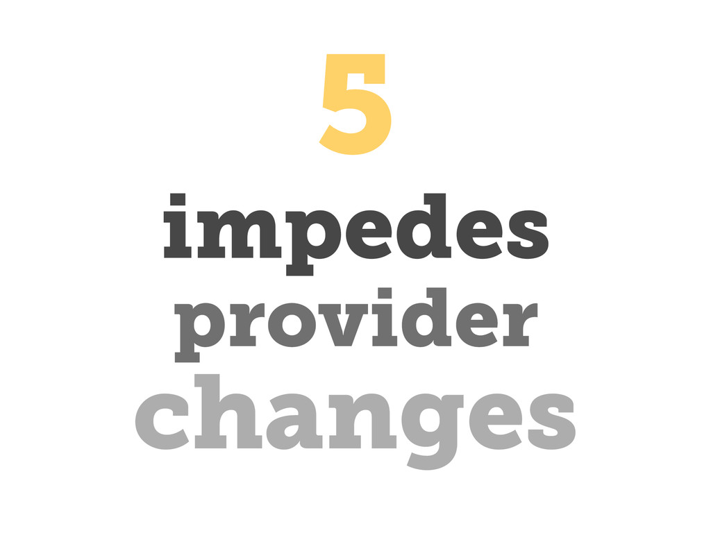 impedes 5 changes provider