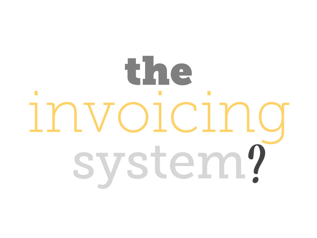 invoicing the system?