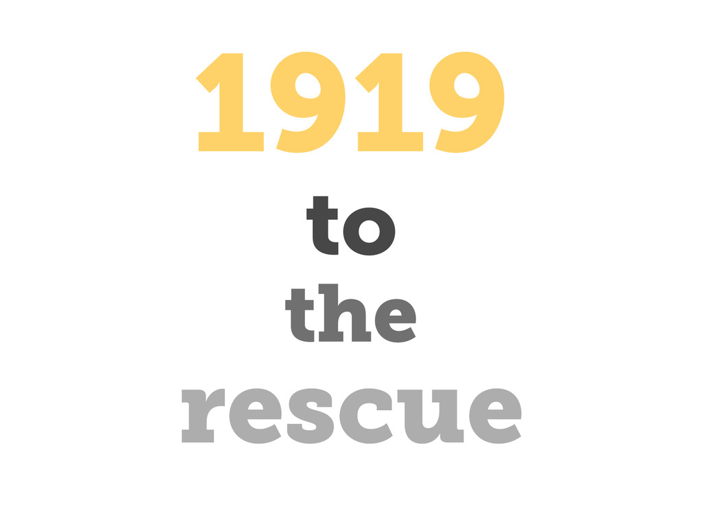 to rescue the 1919