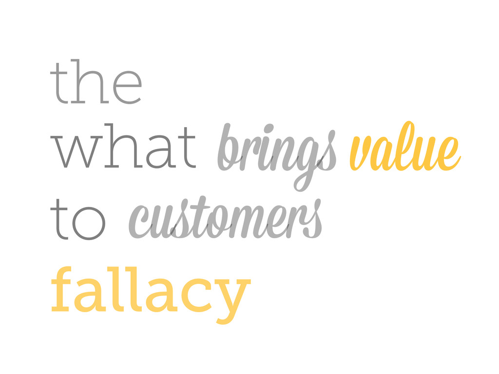 what the brings value customers to fallacy