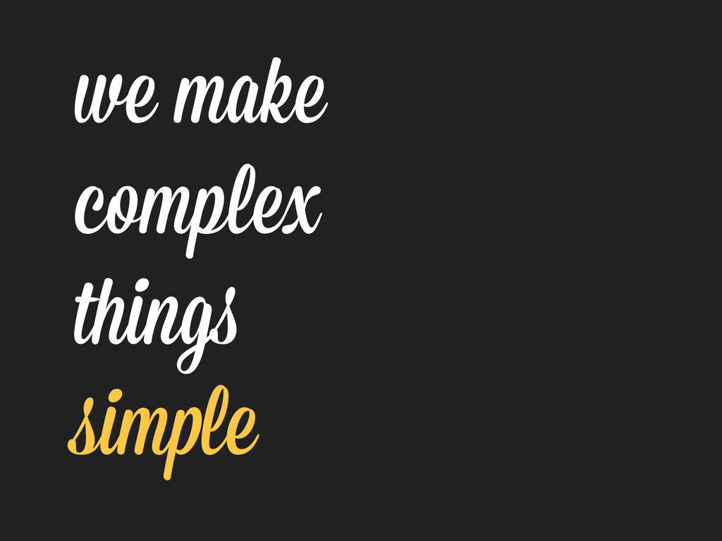 we make complex things simple