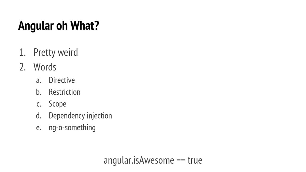 Angular oh What? 1. Pretty weird 2. Words a. Di...