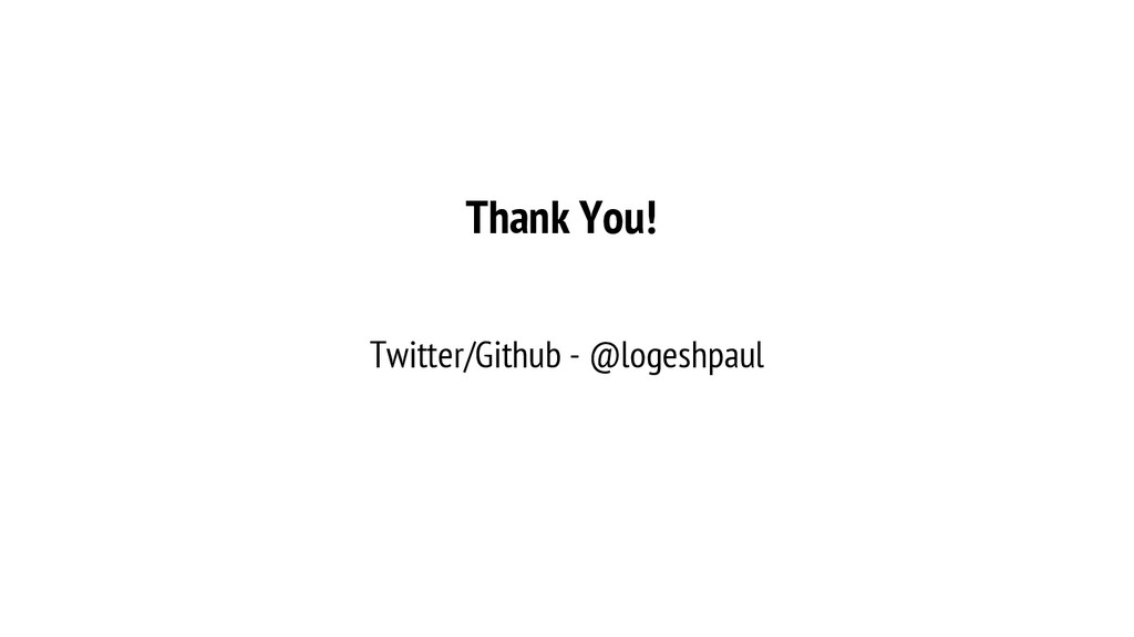 Thank You! Twitter/Github - @logeshpaul