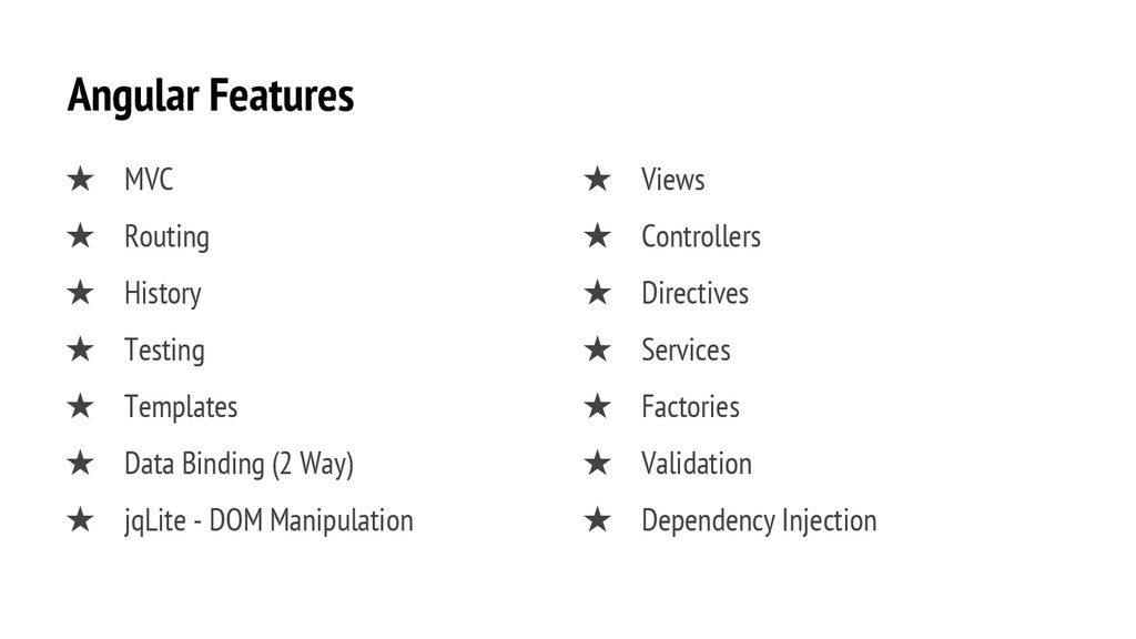 Angular Features ★ MVC ★ Routing ★ History ★ Te...