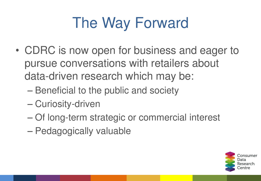 The Way Forward • CDRC is now open for business...