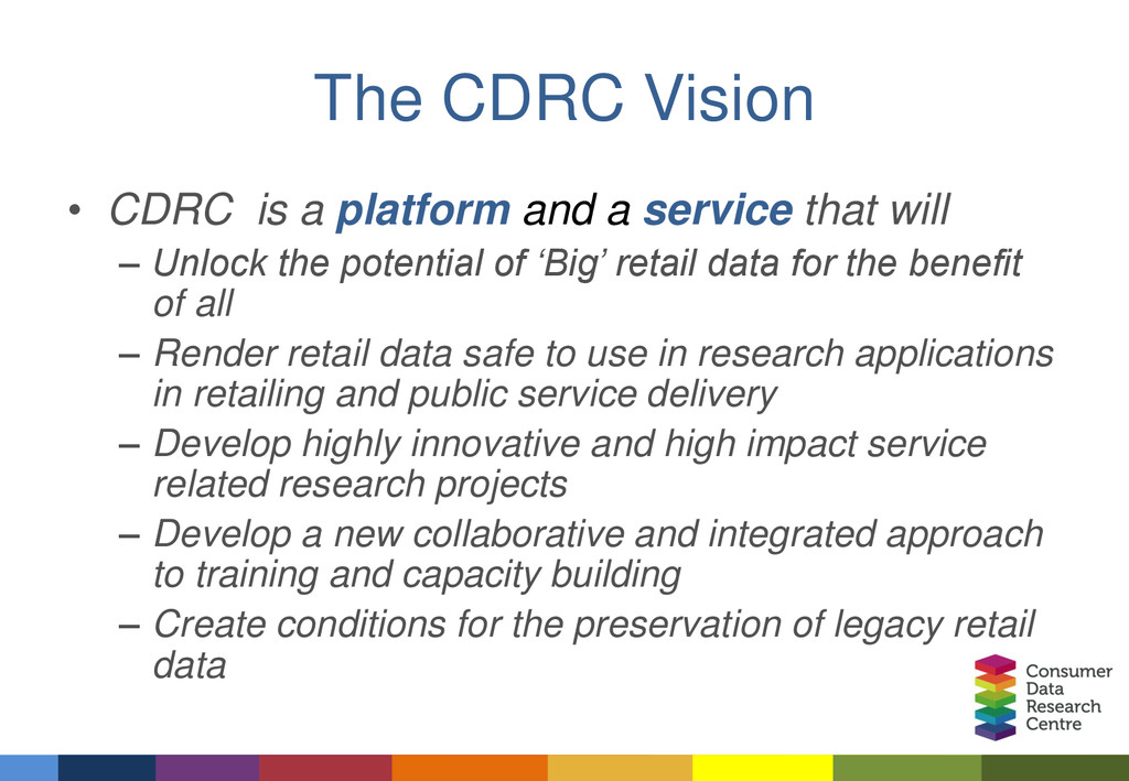 The CDRC Vision • CDRC is a platform and a serv...