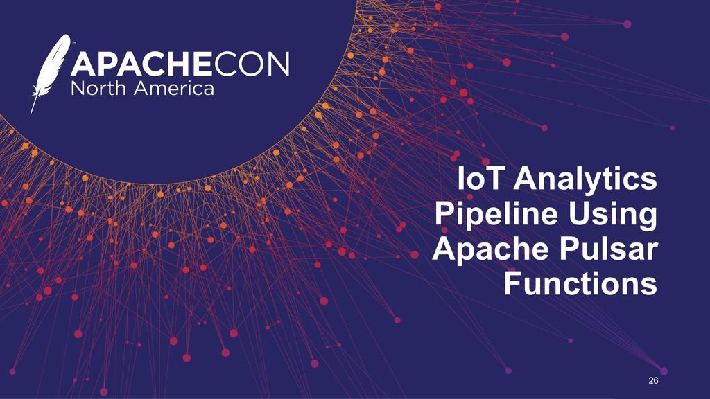 IoT Analytics Pipeline Using Apache Pulsar Func...