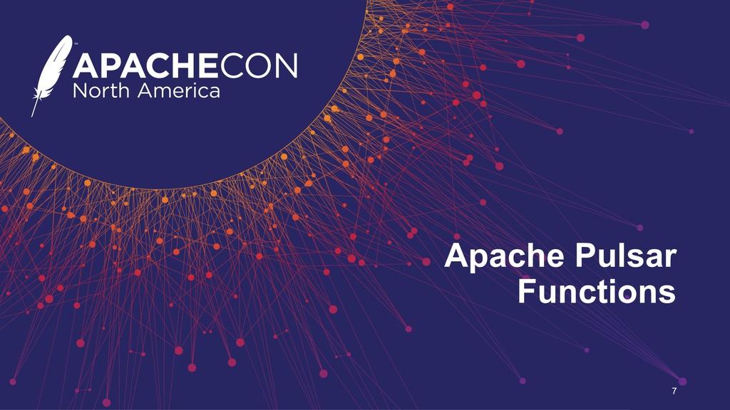 Apache Pulsar Functions 7