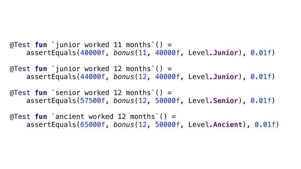 @Test fun `junior worked 11 months`() = assertE...