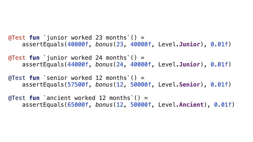 @Test fun `junior worked 23 months`() = assertE...