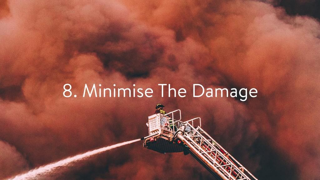 8. Minimise The Damage