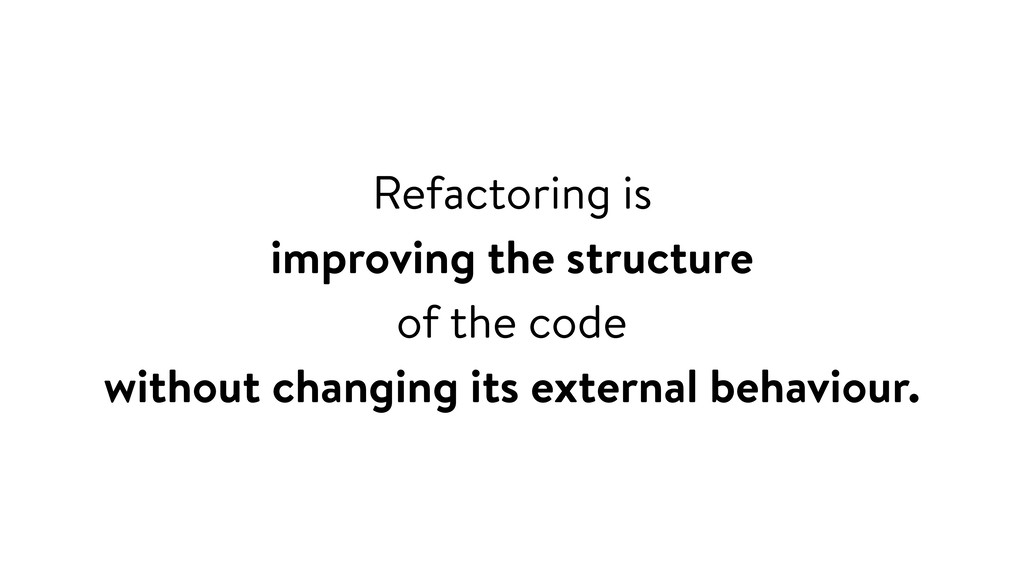 Refactoring is improving the structure of the c...