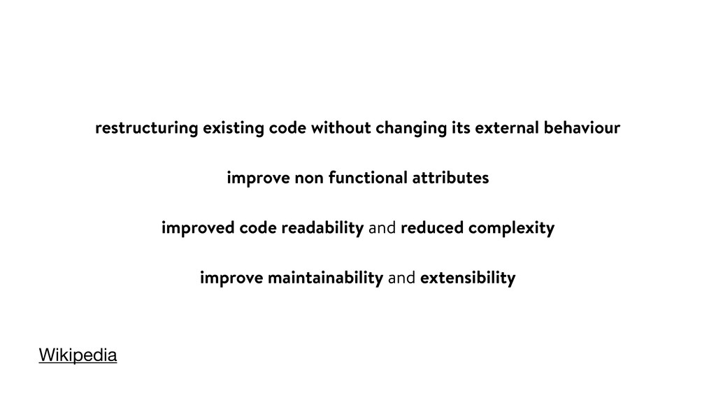 restructuring existing code without changing it...
