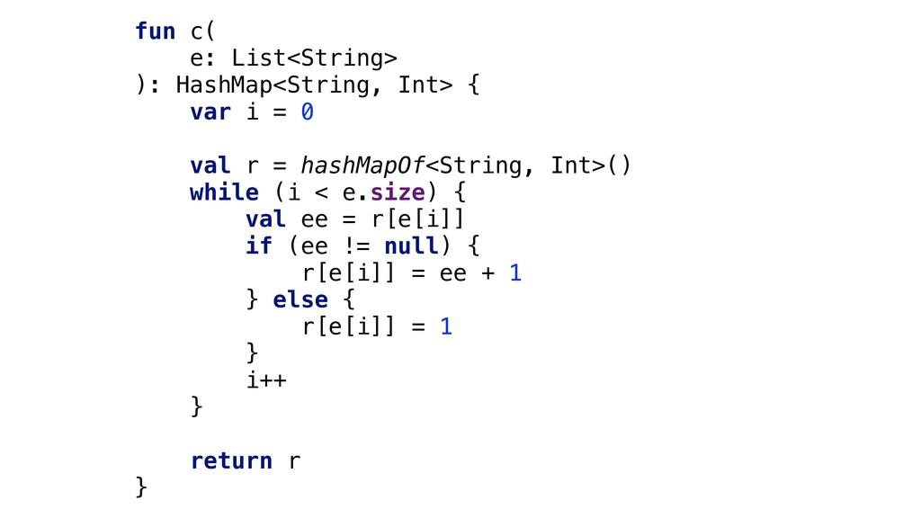 fun c( e: List<String> ): HashMap<String, Int> ...