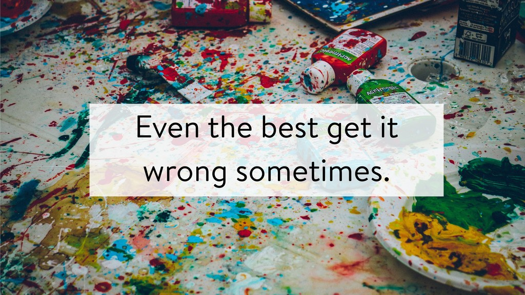 Even the best get it wrong sometimes.