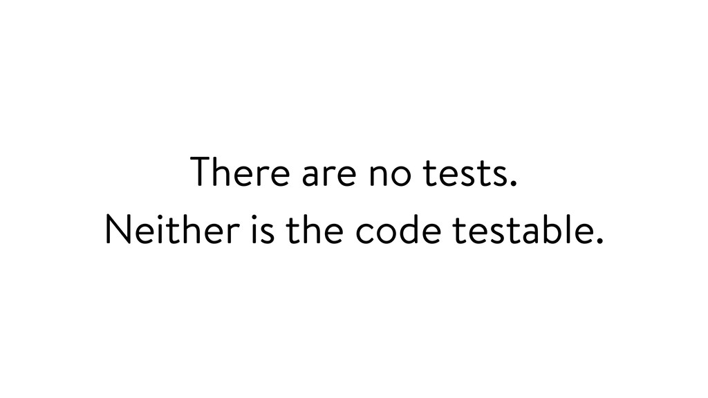 There are no tests.  Neither is the code testa...