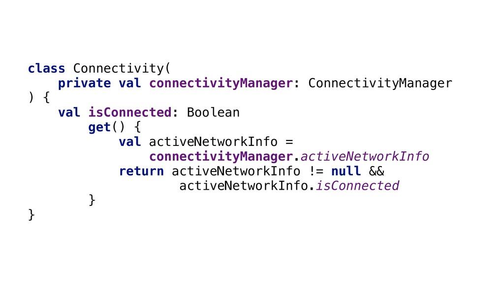 class Connectivity( private val connectivityMan...