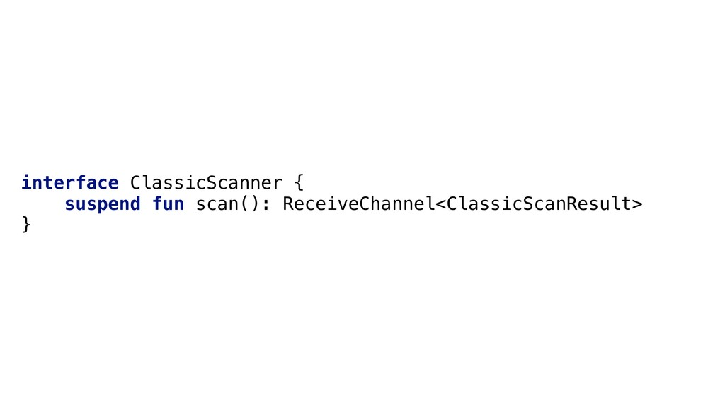 interface ClassicScanner { suspend fun scan(): ...