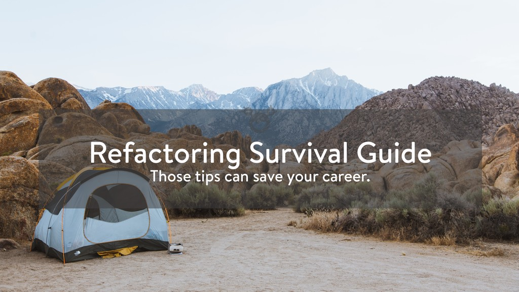 Refactoring Survival Guide Those tips can save ...