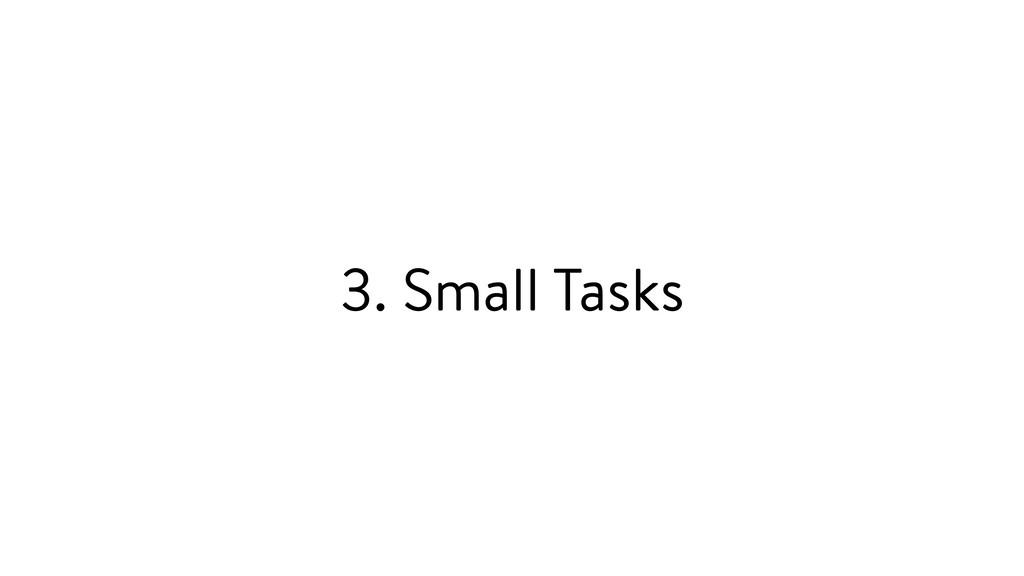 3. Small Tasks