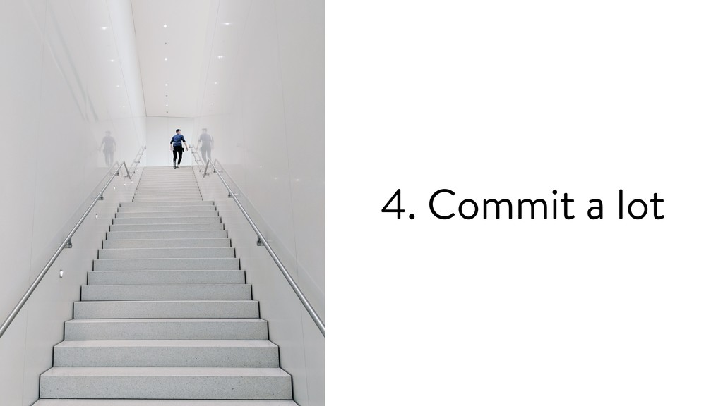 4. Commit a lot