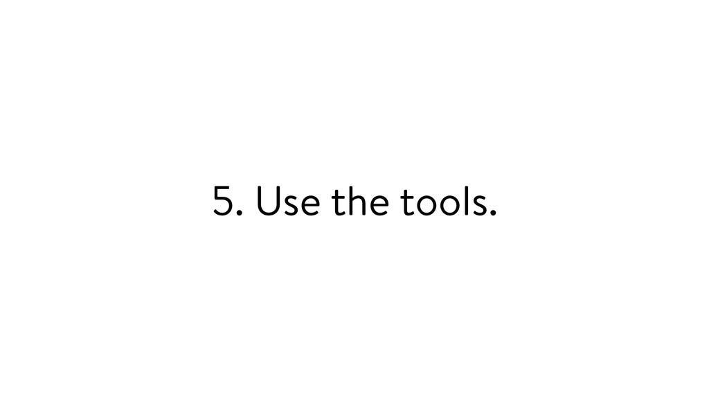 5. Use the tools.