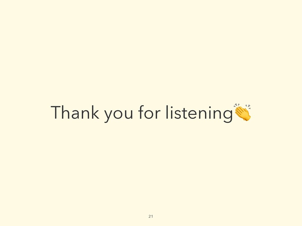 21 Thank you for listening👏
