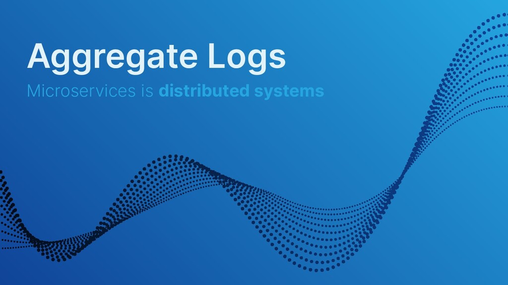 Aggregate Logs Microservices is distributed sys...