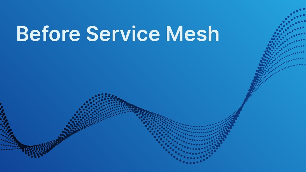Before Service Mesh