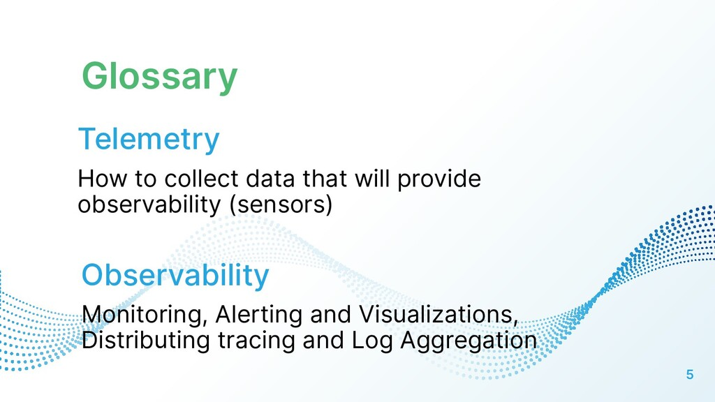 Glossary 5 Telemetry How to collect data that w...