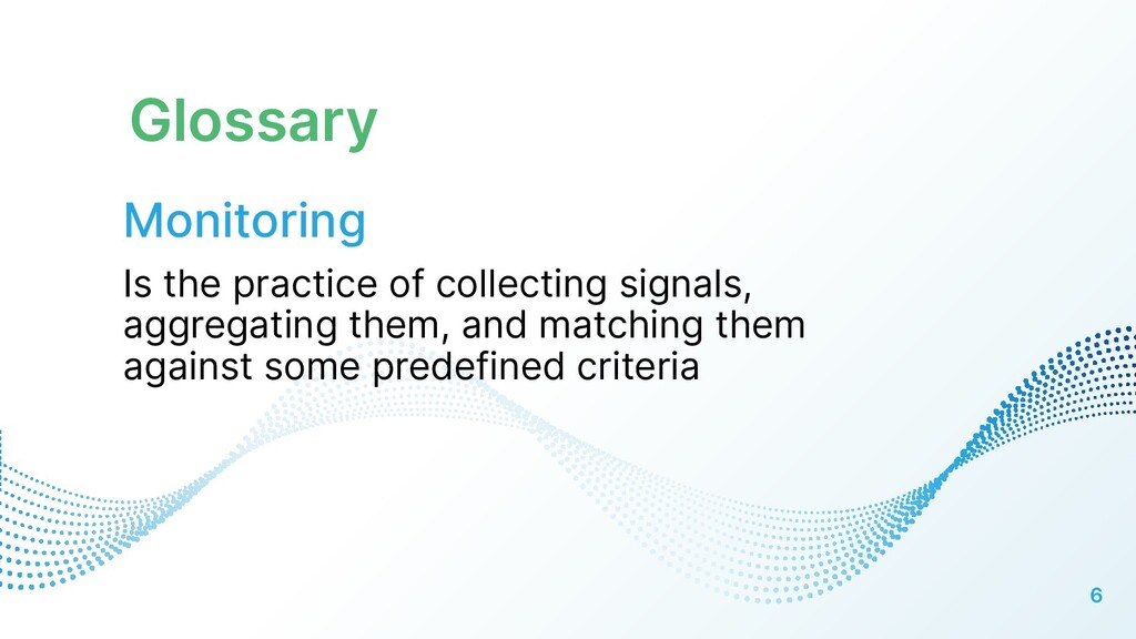 Glossary 6 Monitoring Is the practice of collec...