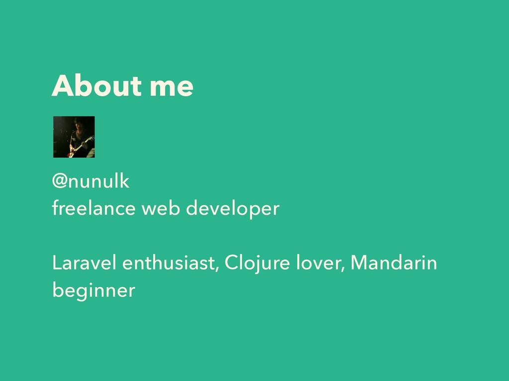 About me @nunulk freelance web developer Larave...