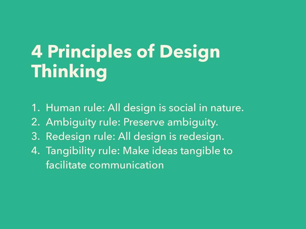 4 Principles of Design Thinking 1. Human rule: ...