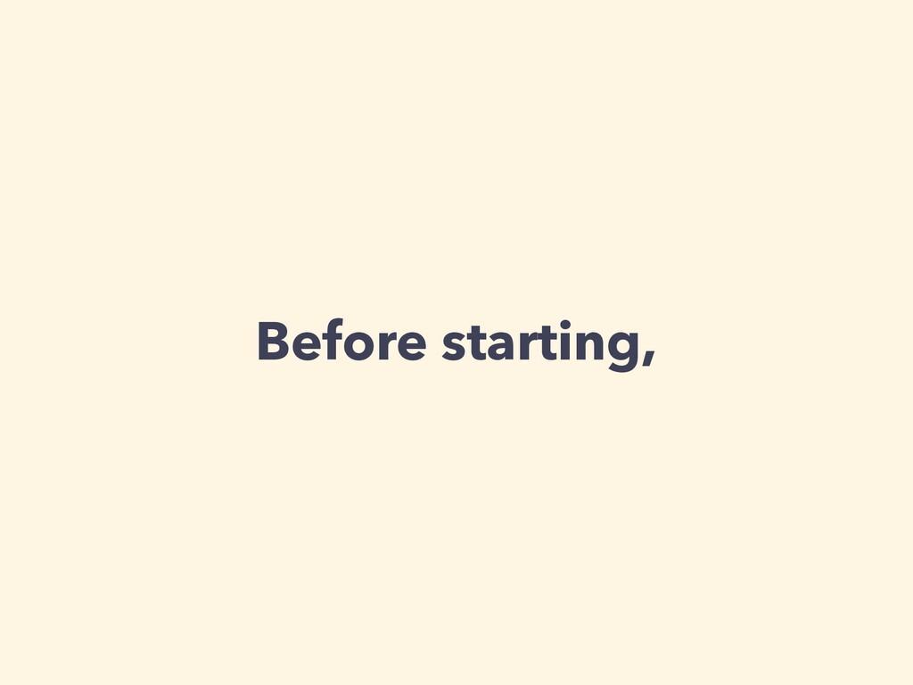 Before starting,