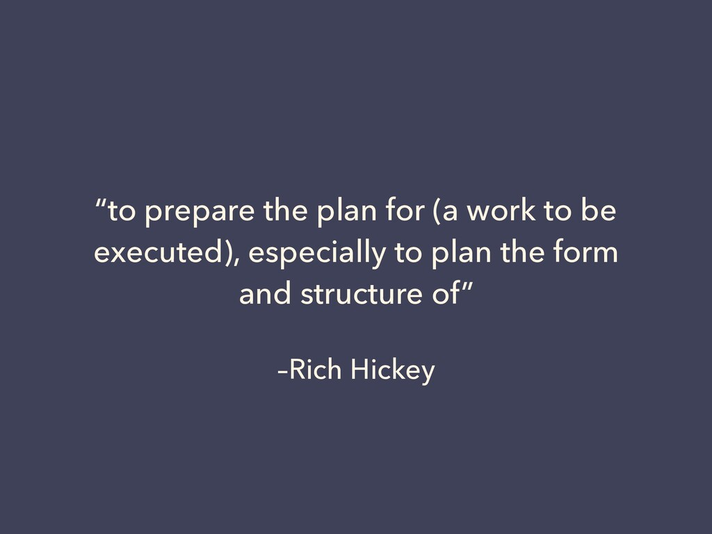 """–Rich Hickey """"to prepare the plan for (a work t..."""