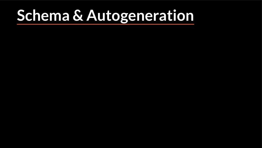 Schema & Autogeneration