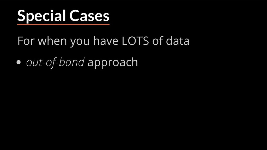 Special Cases For when you have LOTS of data ou...