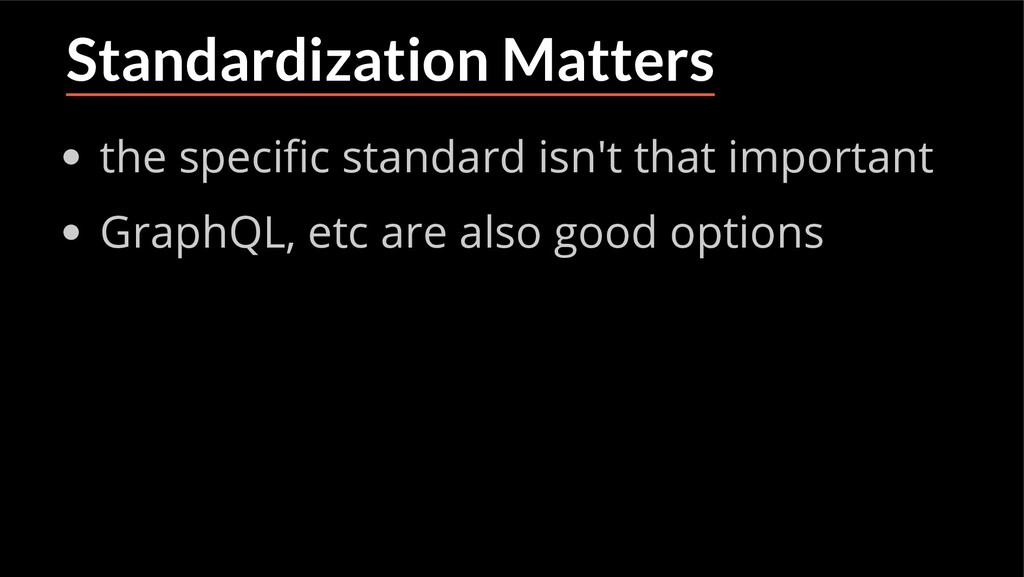 Standardization Matters the speci c standard is...