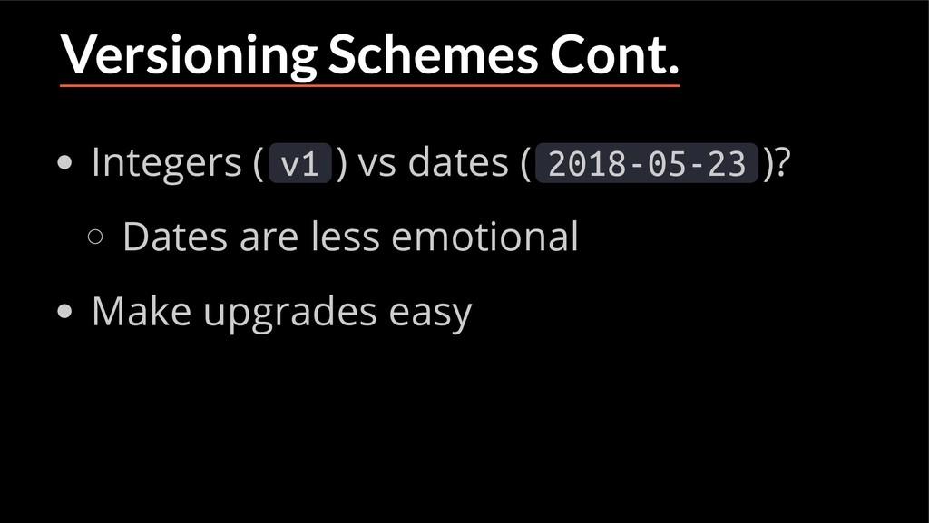 Versioning Schemes Cont. Integers ( v1 ) vs dat...