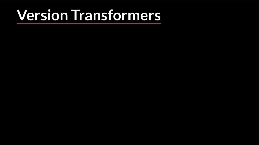 Version Transformers