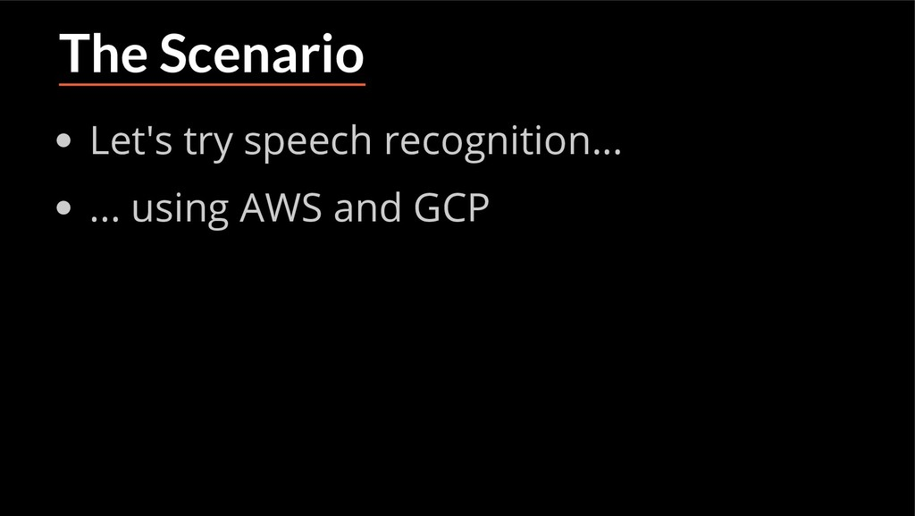 The Scenario Let's try speech recognition... .....