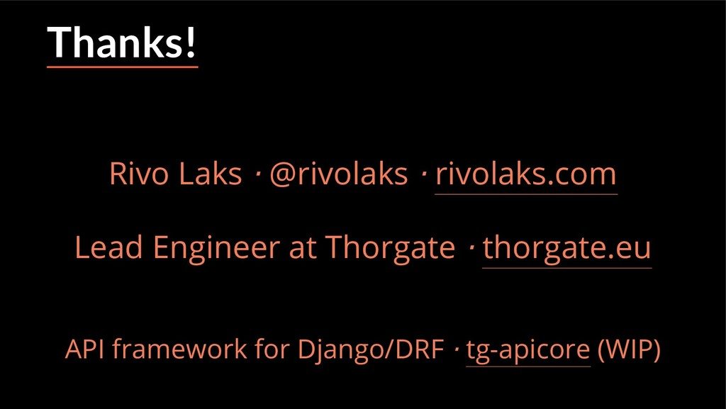 Thanks! Rivo Laks ⋅ @rivolaks ⋅ rivolaks.com Le...