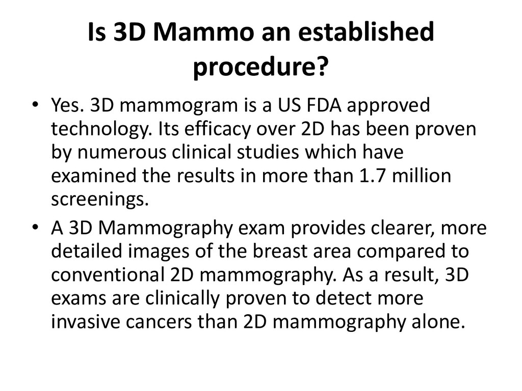 Is 3D Mammo an established procedure? • Yes. 3D...