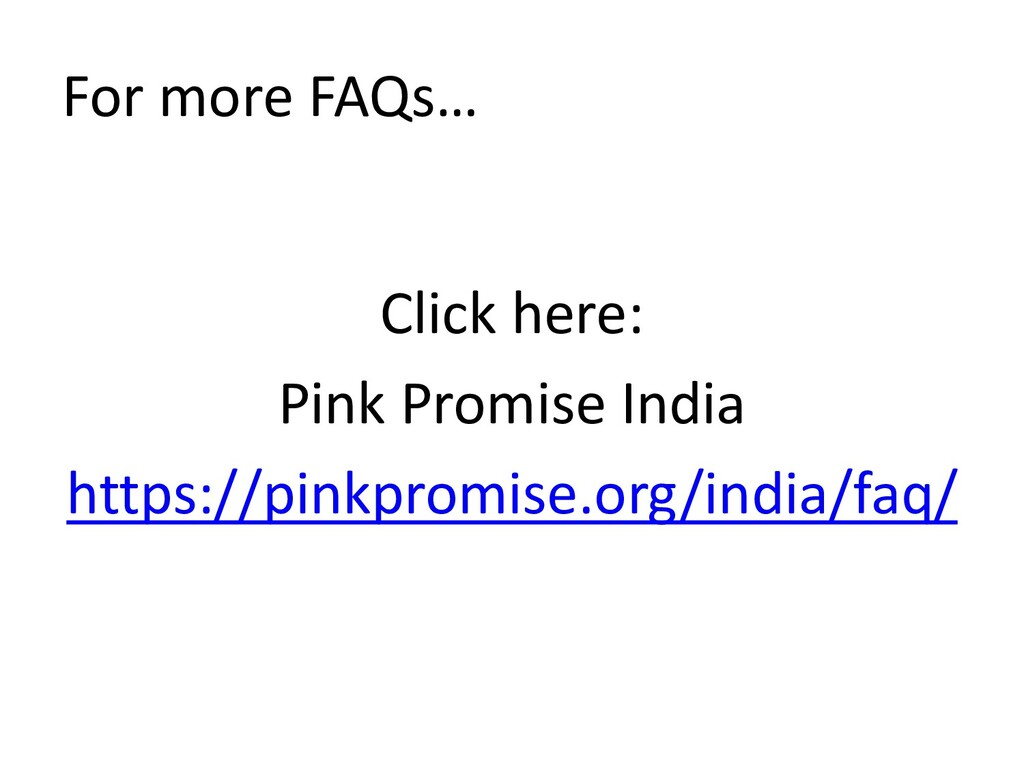 For more FAQs… Click here: Pink Promise India h...